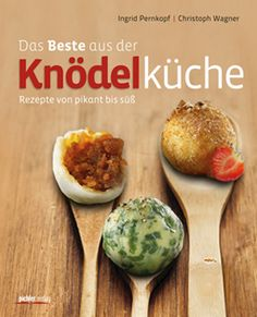 Kochbuch von Ingrid Pernkopf & Christoph Wagner: Das Beste aus der Knödelküche