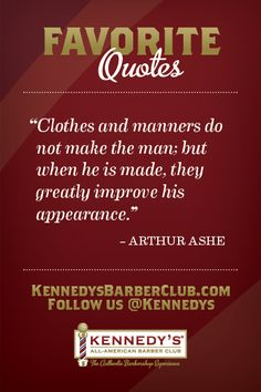 """""""Clothes and manners do not make the man; but when he is made, they greatly improve his appearance. """" - Arthur Ashe"""