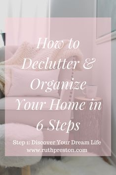 How to Declutter & Organize Your Entire House in 6 Steps: Step Discover Your Dream Life Laundry Room Organization, Meaningful Life, Organizing Your Home, Better Love, Love Your Life, Decluttering, Peace Of Mind, Preston, Discover Yourself