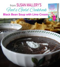 Black Bean Soup with Lime Cream - Susan Mallery's Fool's Gold Cookbook: A Love Story Told Through 150 Recipes by @Susan Caron Caron Mallery   #HarlequinBooks, #HarlequinNonFiction, #FoolsGold, #Recipes, #SusanMallery