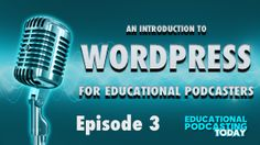 Why is #WordPress so important for Educational Podcasters? | Featuring @EduLeadership #EduPodcasting