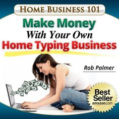 Make Money With Your Own Home Typing Business: Get Paid To Do Easy Work From Home (Home Business 101) by Rob Palmer, http://www.amazon.com/dp/B0079XYXZY/ref=cm_sw_r_pi_dp_1-S1qb1TNXHA7