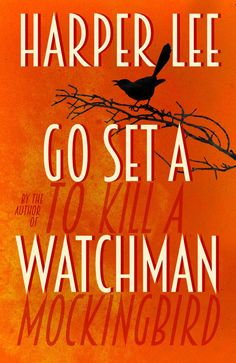 "Here is the UK and Commonwealth cover for Harper Lee's second novel: | Here's The UK Cover For Harper Lee's ""Go Set A Watchman"""