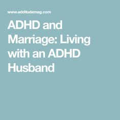 ADHD and Marriage: Living with an ADHD Husband