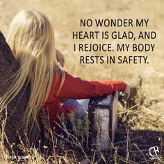 No wonder my heart is glad, and I rejoice. My body rests in safety. - Psalm 16:9 #NLT #Bible