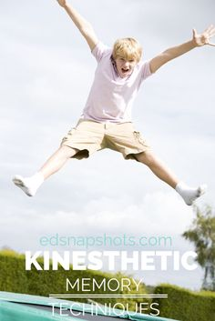 Kinesthetic Memory Techniques - ideas for committing things to memory by using active movements. You'll be surprised at what you can remember when you put some motion in it!