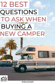 Thinking about purchasing a new RV? Here are 12 best questions to ask when buying a new camper to ensure you get exactly what you want and get the most for your money. | RV buying tips | RV hacks…  More