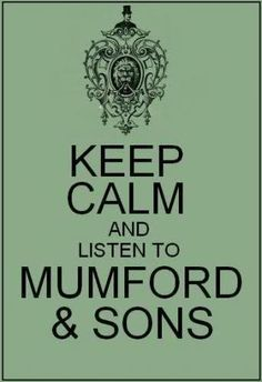 keep calm and listen to Mumford and Sons