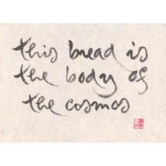 """""""This bread is the body of the cosmos"""" print - Thich Nhat Hanh"""