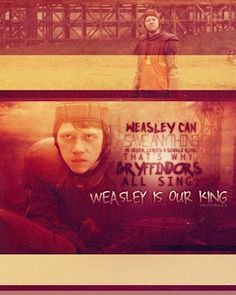Weasley is our King,   Weasley is our King,   He didn't let the Quaffle in,   Weasley is our King.    Weasley can save anything,   He never leaves a single ring,   That's why Gryffindors all sing:   Weasley is our King.