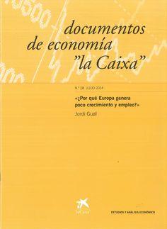 """¿Por qué Europa genera poco crecimiento y empleo? / Jordi Gual.    """"la Caixa"""", 2014"""