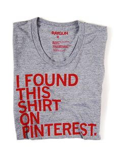 I need this shirt, so I can make one of the awesome things I've learned to do with tshirts on pinterest. :)