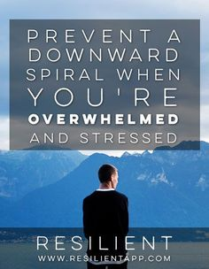 When you find yourself getting overwhelmed, stressed, or feel like things are going to spiral out of control, here are a few steps you can take to prevent a downward spiral.