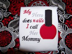 My Hero does nails shirt or onesie mommy daddy nana by playpatch, $24.95 Nail tech shirt
