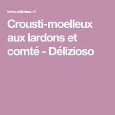 Crousti-moelleux aux lardons et comté - Délizioso