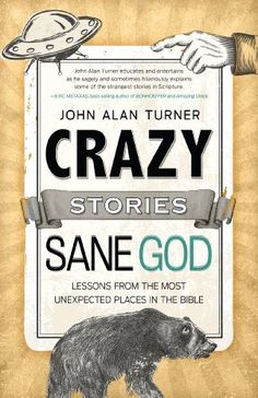Crazy Stories, Sane God: Lessons from the Most Unexpected Places in the Bible by John Alan Turner, http://www.amazon.com/dp/B00I9I8JGW/ref=cm_sw_r_pi_dp_eFHdvb0K5NHF7