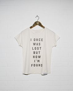 "Slogan tee ""I once was lost, but now I'm found."" / Amazing Grace / Inspirational tee / Graphic t-shirt / Disheveled women's style / Hipster tee!! #tshirt #design #ideas"