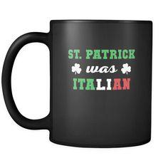 Italians St. Patrick was Italian 11oz Black Mug