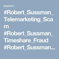 #Robert_Sussman_Telemarketing_Scam #Robert_Sussman_Timeshare_Fraud #Robert_Sussman_Vacation_Tree #Robert_Sussman_Vacation_Tree_Fraud