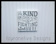 Be Kind For Everyone You Meet Is Fighting A Hard Battle, Home Decor, Painted Wood Sign on Etsy, $35.00