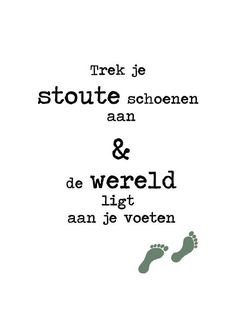 "Idee: Tekst ""Trek je wandelschoenen aan & ... "" op een watermerkfoto van onze stapschoenen. In een mooi kadertje aan de wand met wandelfoto's! The Words, Cool Words, Poem Quotes, Funny Quotes, Walking Quotes, Sparkle Quotes, Truth And Dare, Dutch Words, Dutch Quotes"