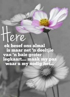 Here ek besef ons almal is maar net 'n deeltjie van 'n baie groter legkaart. maak my pas waar u my nodig het. Inspirational Qoutes, Uplifting Quotes, Wisdom Quotes, Bible Quotes, Afrikaanse Quotes, Goeie Nag, Goeie More, Losing A Loved One, Prayer Verses