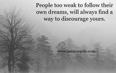If you are too coward to chase your dreams how come you have the courage to crush mine?