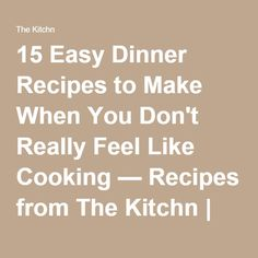 15 Easy Dinner Recipes to Make When You Don't Really Feel Like Cooking — Recipes from The Kitchn | The Kitchn