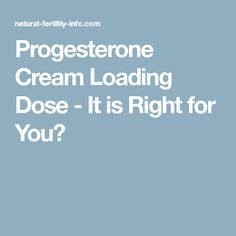 From ovulation disorders to miscarriage, can a loading dose of progesterone cream help resolve my progesterone issues faster? Natural Fertility Info, Progesterone Cream