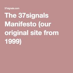 The 37signals Manifesto (our original site from 1999)