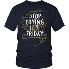 """Stop Crying, It's Friday"" T-Shirt"