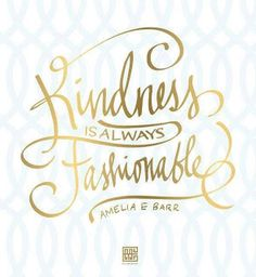 Kindness is always fashionable. <3