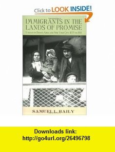 Immigrants in the Lands of Promise Italians in Buenos Aires and New York City, 1870-1914 (9780801488825) Samuel Baily , ISBN-10: 0801488826  , ISBN-13: 978-0801488825 ,  , tutorials , pdf , ebook , torrent , downloads , rapidshare , filesonic , hotfile , megaupload , fileserve