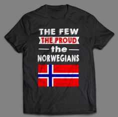The Few The Proud The Norwegians Norwegian Words, The Few The Proud, Norway, Mens Tops, T Shirt, Danish, Vikings, Trends, Awesome