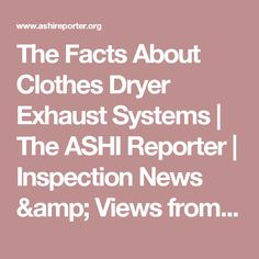 The Facts About Clothes Dryer Exhaust Systems | The ASHI Reporter | Inspection News & Views from the American Society of Home Inspectors