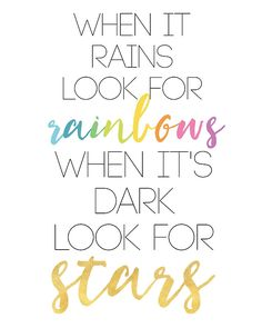 WHEN IT RAINS LOOK FOR RAINBOWS WHEN ITS DARK LOOK FOR STARS -  Always make the best out of your situation. There will always be people better of than you, and there will always be people worse off than you, so just appreciate everything that you have, look for the rainbows and stars and make the best out of everything.  rainbows stars wisdom dark situation life quote colorful gold childrens room child kid bedroom typography hipster