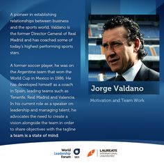 Jorge Valdano has been a pioneer in establishing relations between the world of sport and business. He has achieved success at the highest level in both fields and has become a key figure for binding management, elite sport and talent management.  He will be one of the speakers at the upcoming World Leadership Forum, to be held on 24 and 25 April in Mexico City. #LaureateWLF