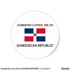 Somebody Loves Me In DOMINICAN REPUBLIC Classic Round Sticker