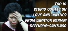 Top 10 Stupid Quotes on Love and Politics From Senator Miriam Defensor-Santiago Snap Quotes, Love Quotes, Miriam Defensor Santiago, Hugot Lines, Stupid Quotes, Political Quotes, One Liner, Pick Up Lines, How To Memorize Things