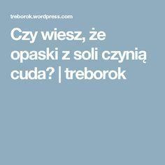 Czy wiesz, że opaski z soli czynią cuda?   treborok Polish Recipes, Natural Medicine, Detox, Health, Tips, Cleaning, Lifestyle, Therapy, Amigurumi