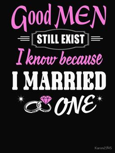 Good Men Still Exist I Know Because I Married One T-shirt by pics Hubby Quotes, Love My Husband Quotes, I Love My Hubby, Wife Quotes, Love Quotes For Him, Qoutes, I Love You Pictures, Anniversary Quotes, Happy Anniversary