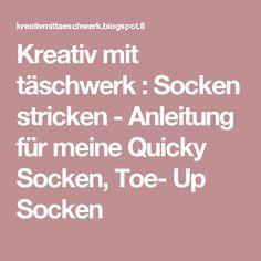 Kreativ mit täschwerk : Socken stricken - Anleitung für meine Quicky Socken, Toe- Up Socken