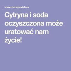 Cytryna i soda oczyszczona może uratować nam życie! Health And Beauty, Healthy Life, Life Hacks, Health Fitness, Hair Beauty, Herbs, Beauty Tutorials, Healthy Eating, Healthy Living
