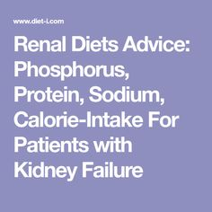 Renal Diets Advice: Phosphorus, Protein, Sodium, Calorie-Intake For Patients with Kidney Failure