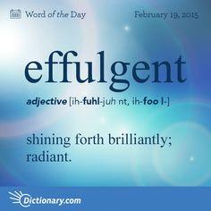 effulgent \ ih-FUHL-juhnt, ih-FOO L- \ , adjective; 1. shining forth brilliantly; radiant.
