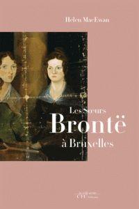 Helen MacEwan - Les soeurs Brontë à Bruxelles.