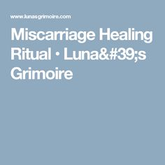 Miscarriage Healing Ritual • Luna's Grimoire