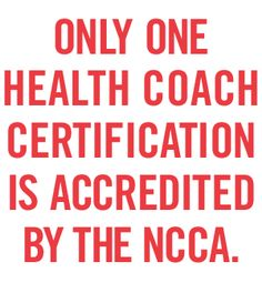 Only one Health coach certification is accredited by the NCCA. Certification
