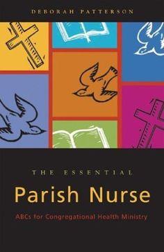 The Essential Parish Nurse: ABCs for Congregational Health Ministry by Deborah Patterson, http://www.amazon.com/dp/0829815716/ref=cm_sw_r_pi_dp_xpFbrb18QK9TF