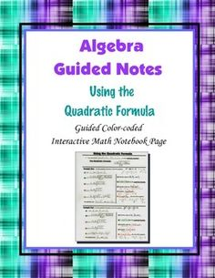 This is a guided, color-coded notebook page for the interactive math notebook on using the Quadratic Formula.Blackline master and color-coded answer key included.** My Interactive Note Pages include all or some of the following: step by step color-coded notes, diagrams, graphic organizers and example problems.My Interactive Math Notebook Pages were designed to use in my IMN.